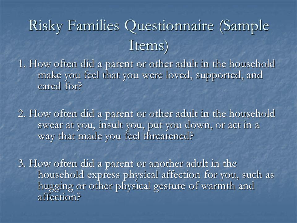 Risky Families Questionnaire (Sample Items) 1.