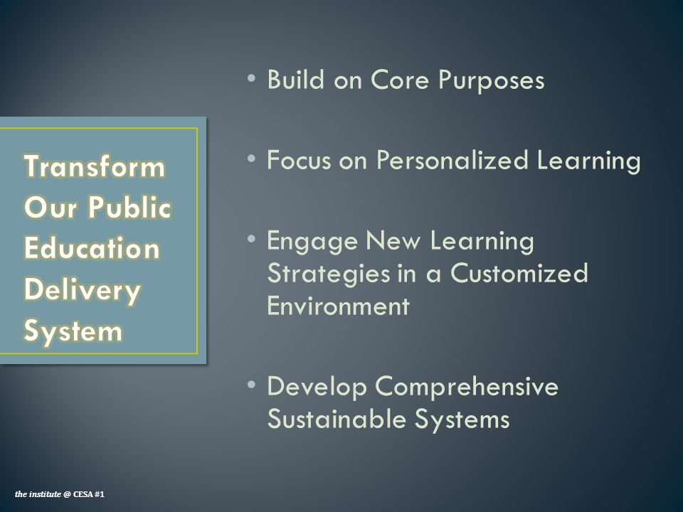 Build on Core Purposes Focus on Personalized Learning Engage New Learning Strategies in a Customized Environment Develop Comprehensive Sustainable Systems the institute @ CESA #1