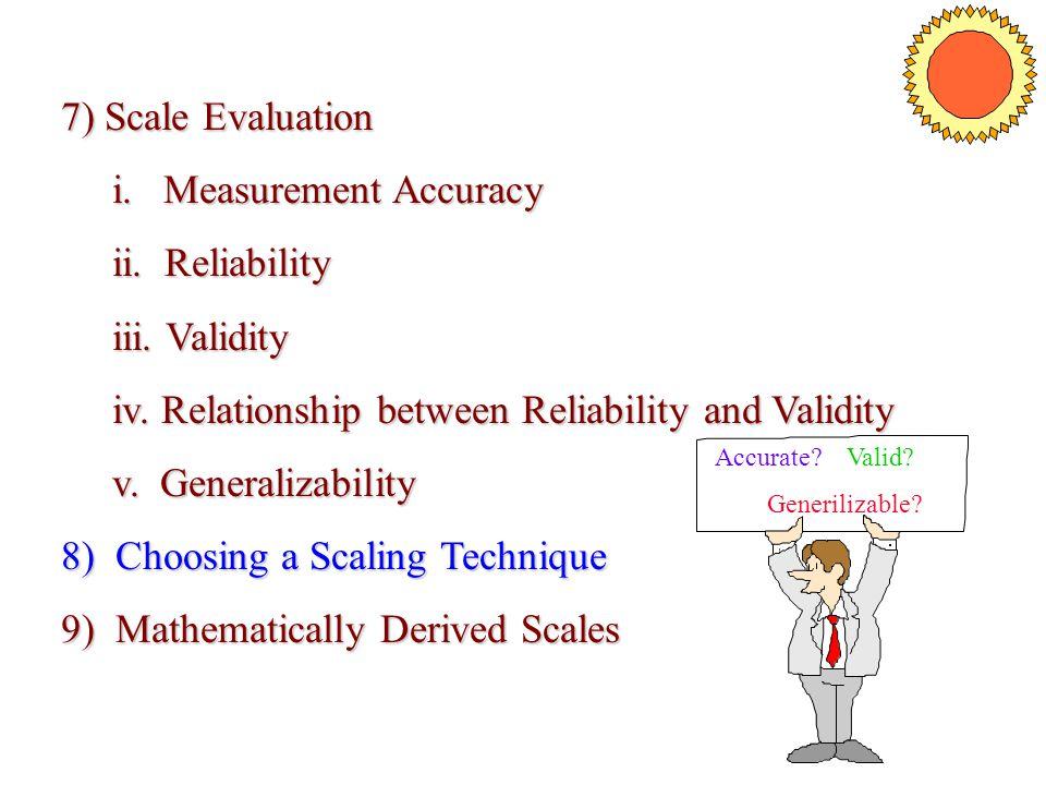 7) Scale Evaluation i. Measurement Accuracy i. Measurement Accuracy ii. Reliability ii. Reliability iii. Validity iii. Validity iv. Relationship betwe