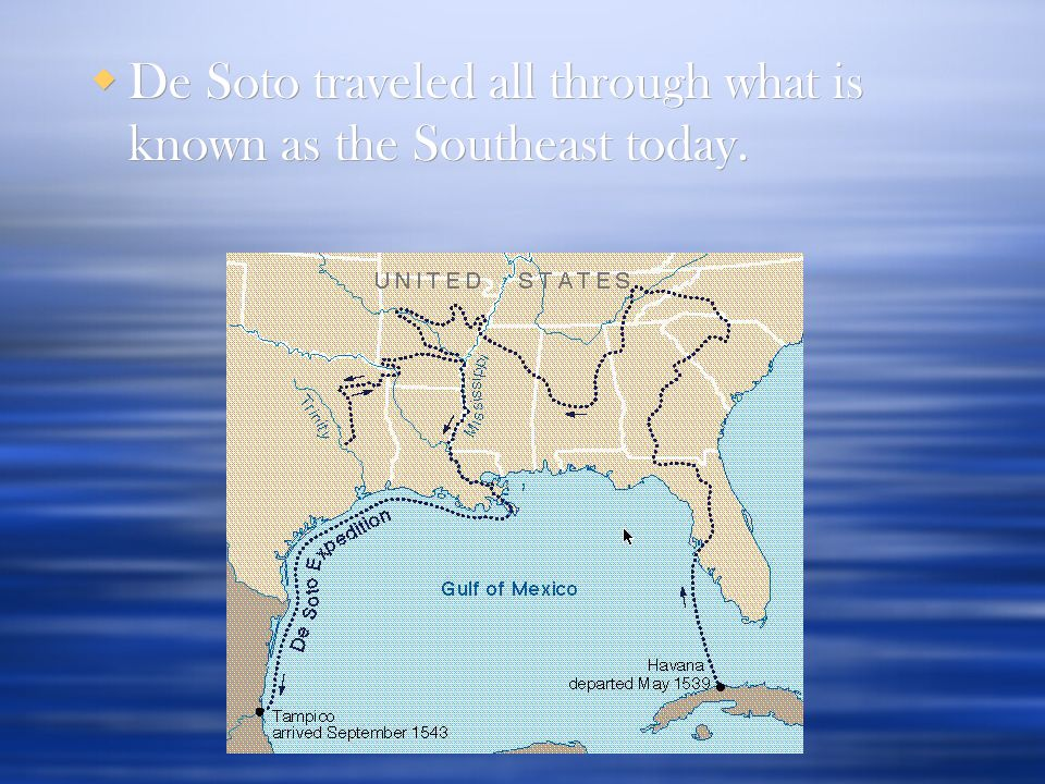  De Soto traveled all through what is known as the Southeast today.