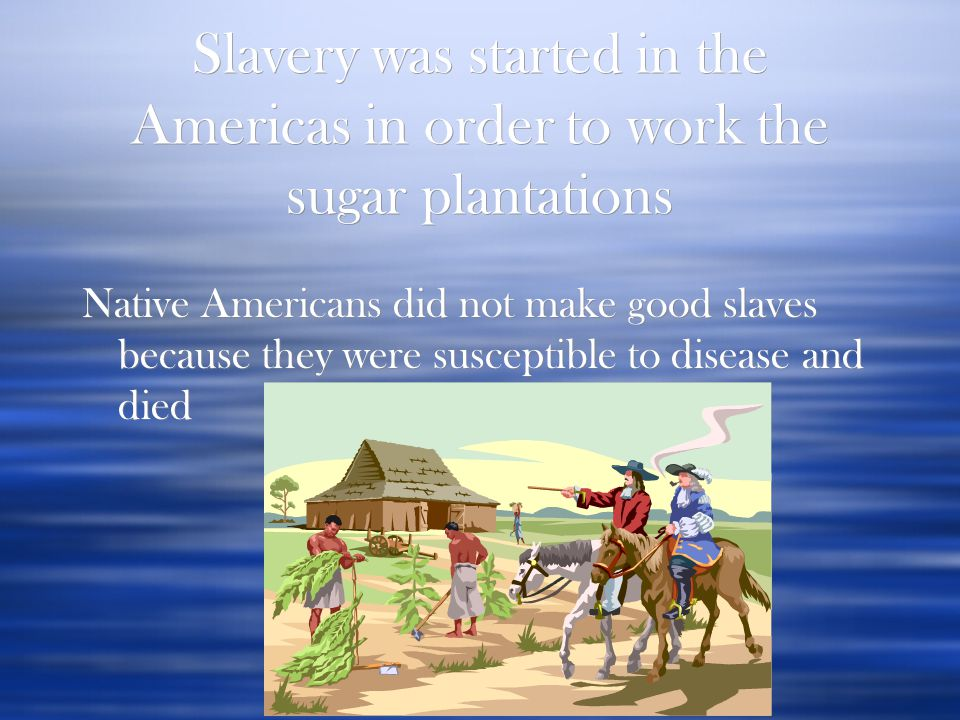  It was hard for Europeans to live in the Americas they didn't know how to live in the new world.