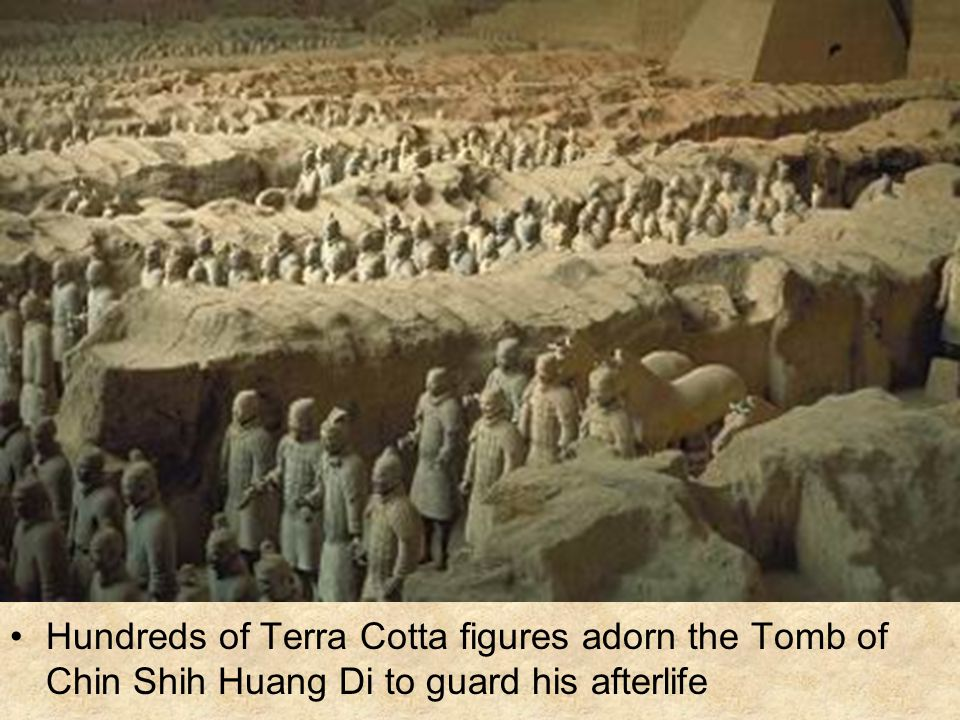 Hundreds of Terra Cotta figures adorn the Tomb of Chin Shih Huang Di to guard his afterlife