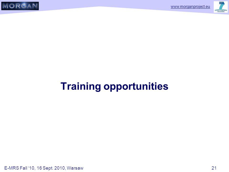 www.morganproject.eu Training opportunities E-MRS Fall '10, 16 Sept. 2010, Warsaw 21