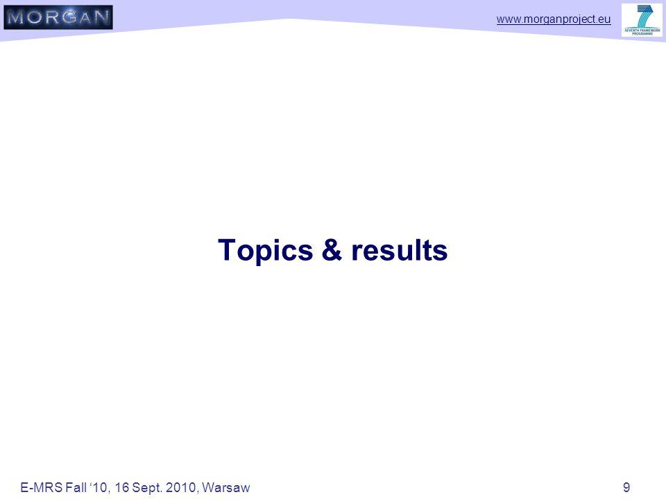www.morganproject.eu Topics & results E-MRS Fall '10, 16 Sept. 2010, Warsaw 9