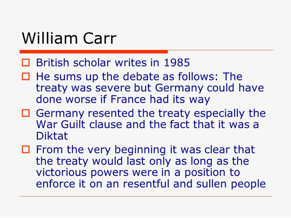 William Carr  British scholar writes in 1985  He sums up the debate as follows: The treaty was severe but Germany could have done worse if France ha