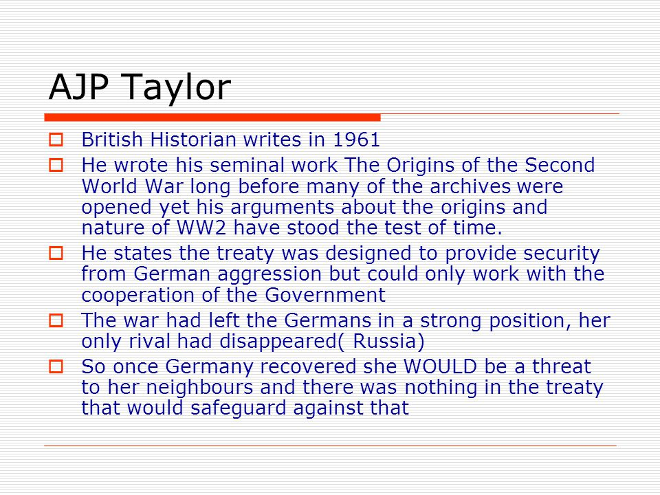 AJP Taylor  British Historian writes in 1961  He wrote his seminal work The Origins of the Second World War long before many of the archives were op