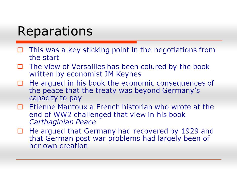 Reparations  This was a key sticking point in the negotiations from the start  The view of Versailles has been colured by the book written by econom