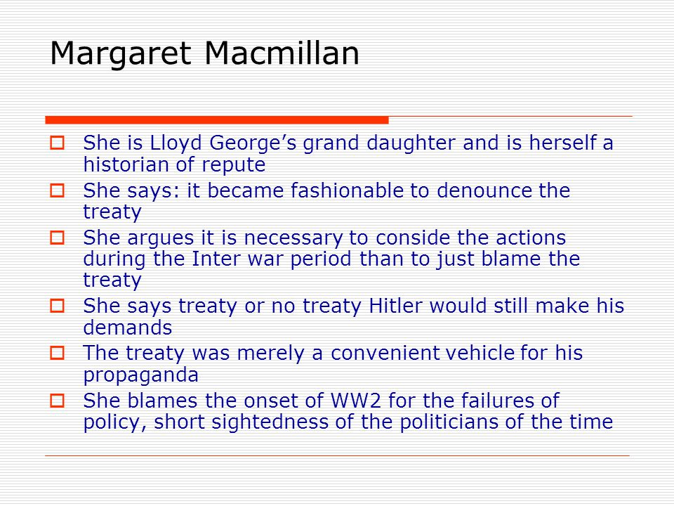 Margaret Macmillan  She is Lloyd George's grand daughter and is herself a historian of repute  She says: it became fashionable to denounce the treat