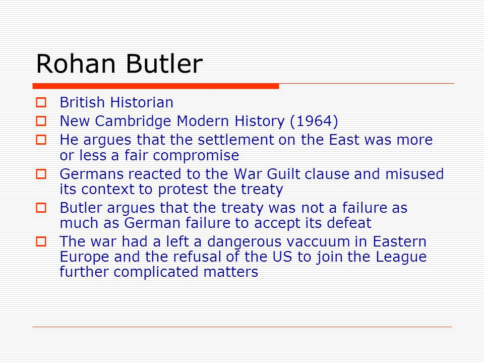 Rohan Butler  British Historian  New Cambridge Modern History (1964)  He argues that the settlement on the East was more or less a fair compromise