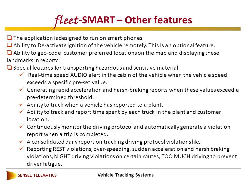 Vehicle Tracking Systems fleet -SMART – Other features  The application is designed to run on smart phones  Ability to De-activate ignition of the vehicle remotely.