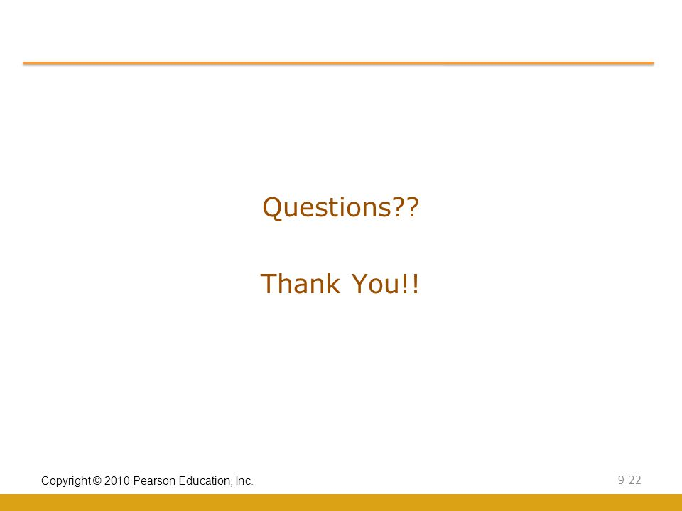 Copyright © 2010 Pearson Education, Inc. 9-22 Questions Thank You!!