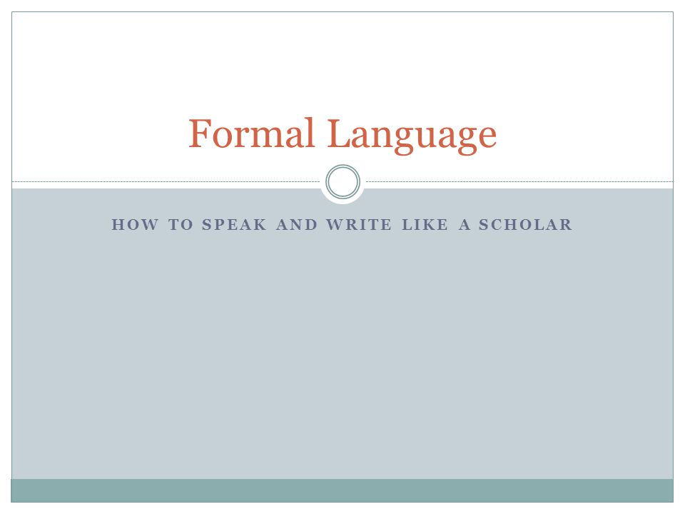 What is formal language.Formal language is using Standard English in its most precise form.