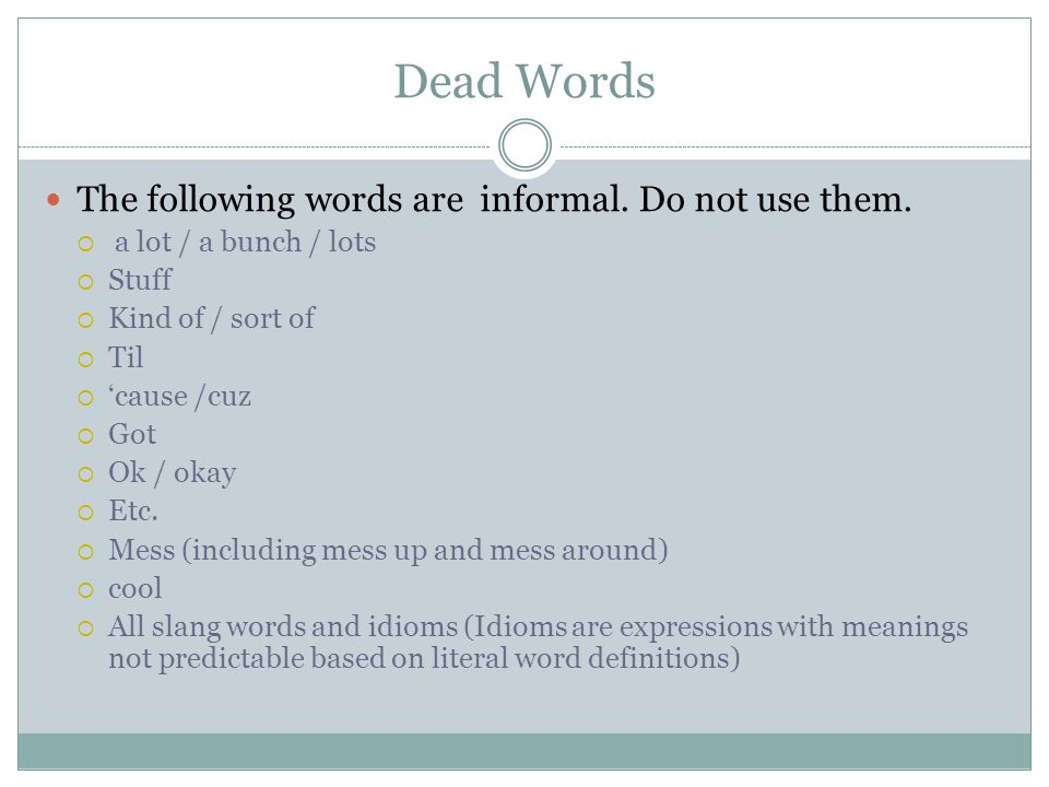 Dead Words The following words are too general.Use more specific words instead.