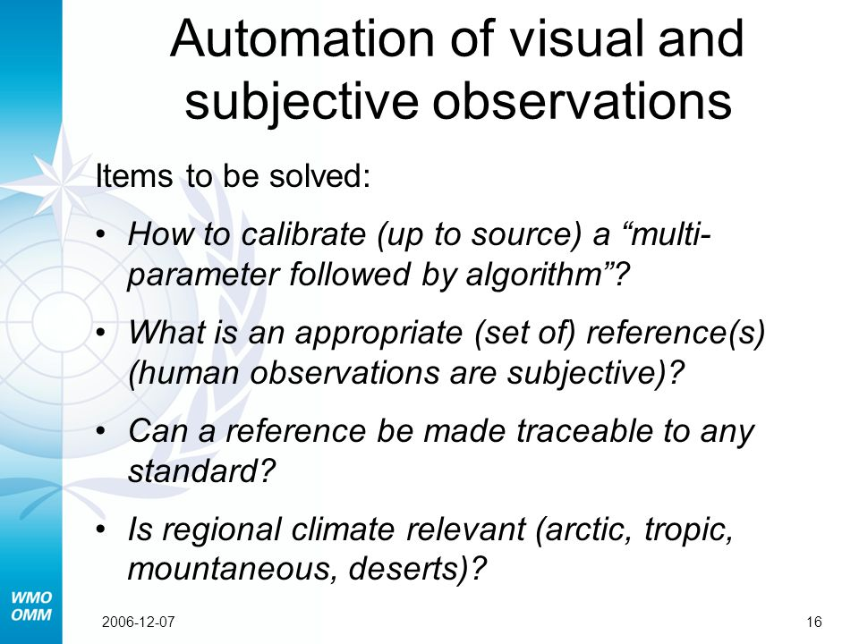 162006-12-07 Automation of visual and subjective observations Items to be solved: How to calibrate (up to source) a multi- parameter followed by algorithm .