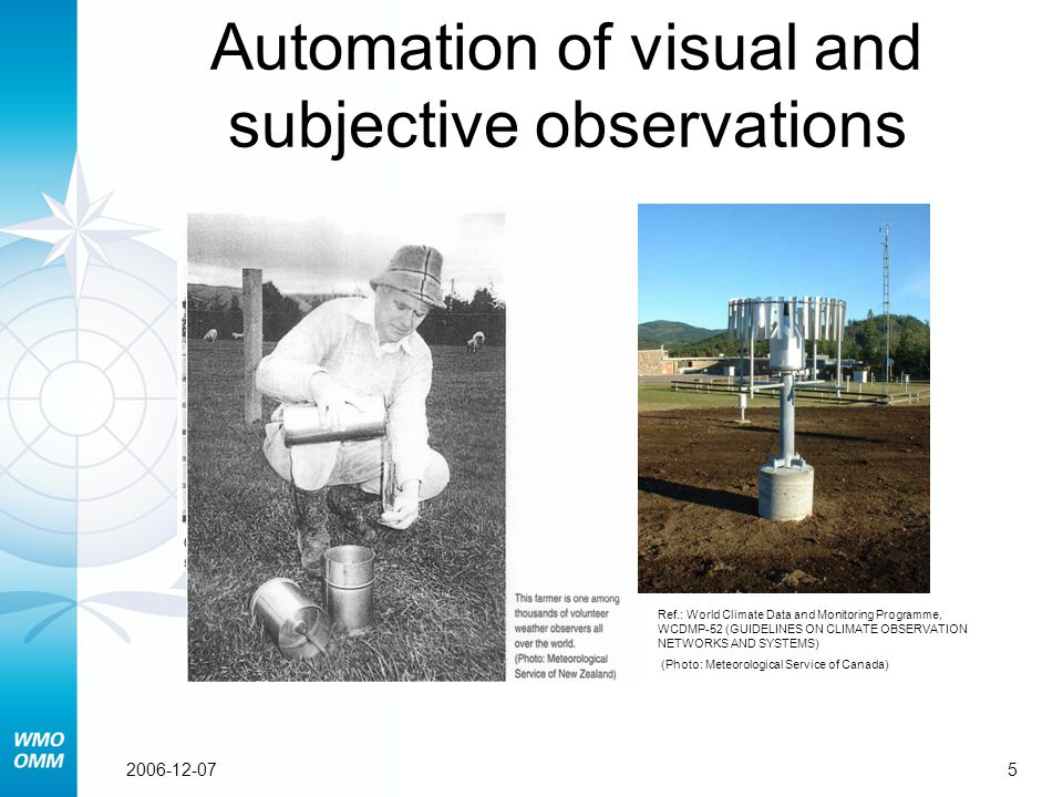 52006-12-07 Quality assurance Automation of visual and subjective observations Ref.: World Climate Data and Monitoring Programme, WCDMP-52 (GUIDELINES ON CLIMATE OBSERVATION NETWORKS AND SYSTEMS) (Photo: Meteorological Service of Canada)