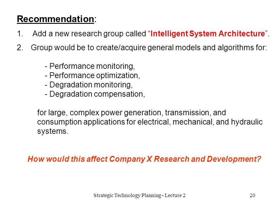 """Recommendation: 1. Add a new research group called """"Intelligent System Architecture"""". 2.Group would be to create/acquire general models and algorithms"""