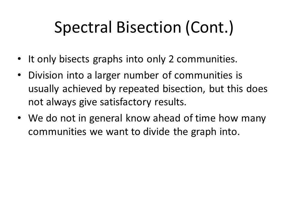 Spectral Bisection (Cont.) It only bisects graphs into only 2 communities.