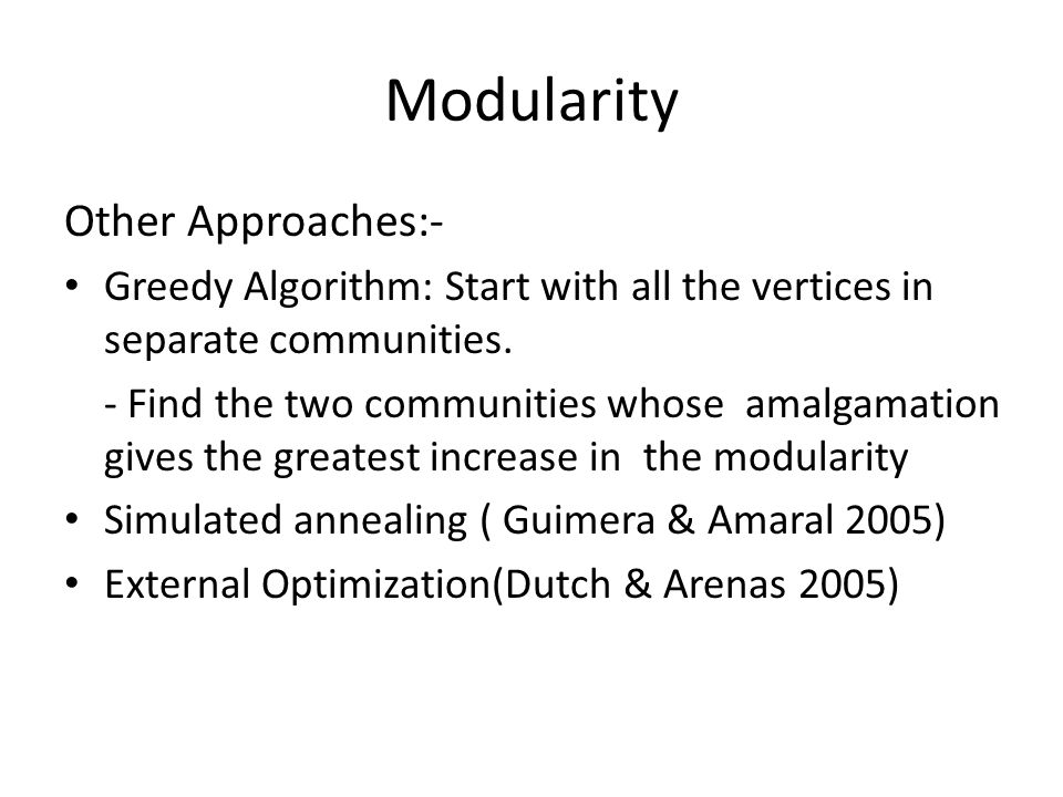 Modularity Other Approaches:- Greedy Algorithm: Start with all the vertices in separate communities.