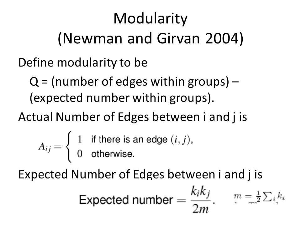 Modularity (Newman and Girvan 2004) Define modularity to be Q = (number of edges within groups) – (expected number within groups).