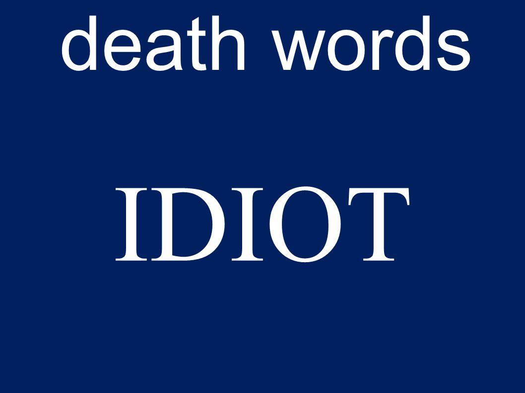 death words IDIOT