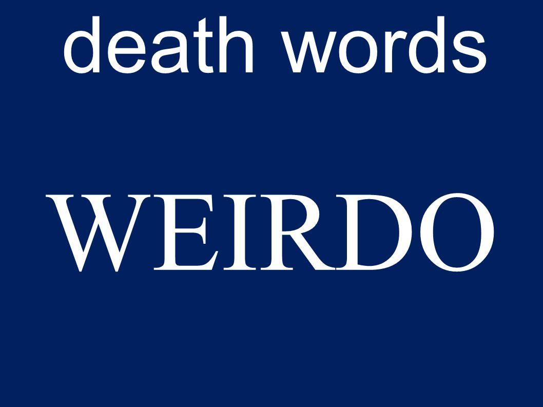 death words WEIRDO