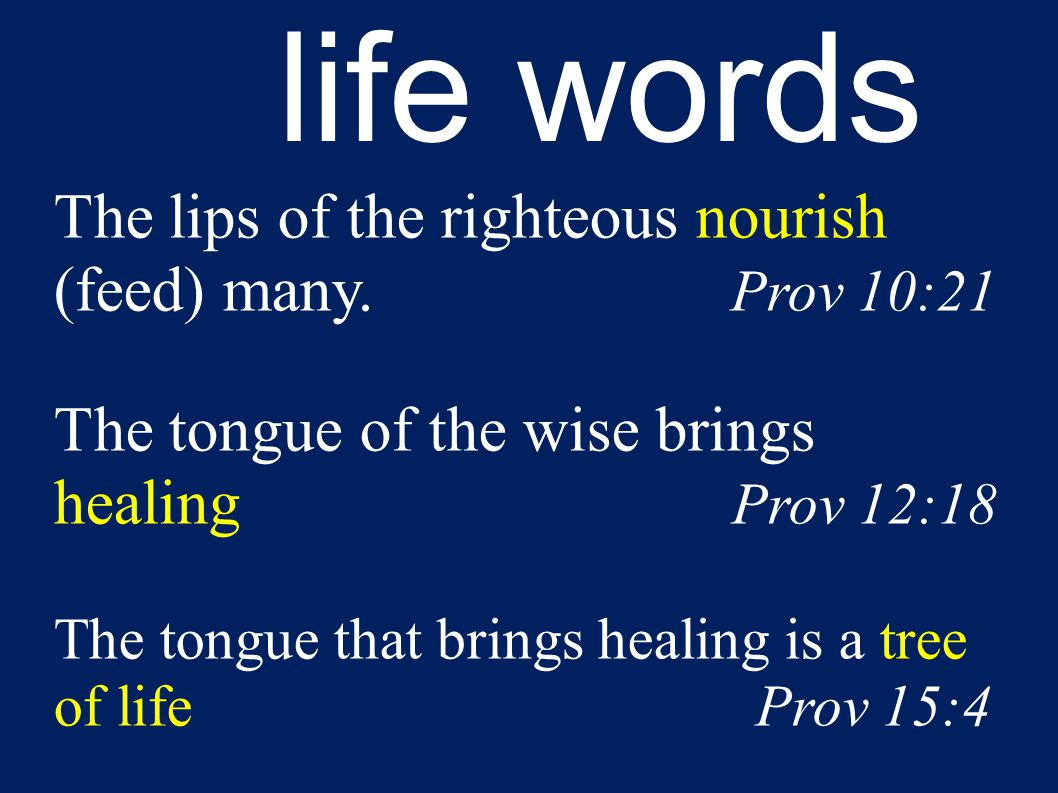 life words The lips of the righteous nourish (feed) many.