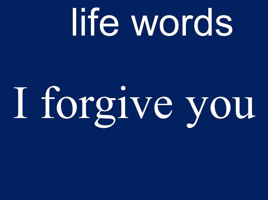 life words I forgive you