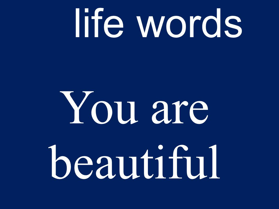 life words You are beautiful