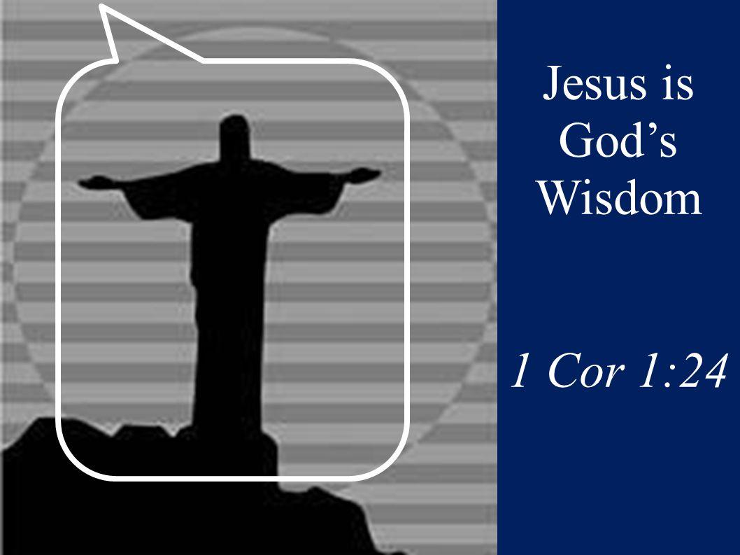 Jesus is God's Wisdom 1 Cor 1:24