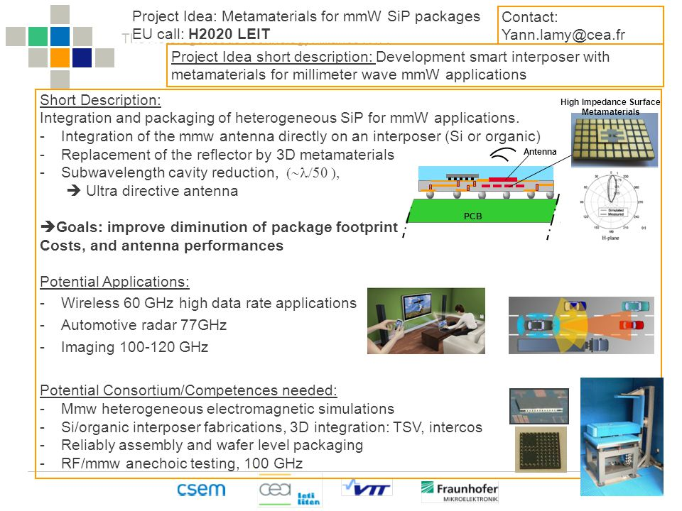 The Heterogeneous Technology Alliance HTA Antenna PCB Project Idea: Metamaterials for mmW SiP packages EU call: H2020 LEIT Project Idea short description: Development smart interposer with metamaterials for millimeter wave mmW applications Short Description: Integration and packaging of heterogeneous SiP for mmW applications.