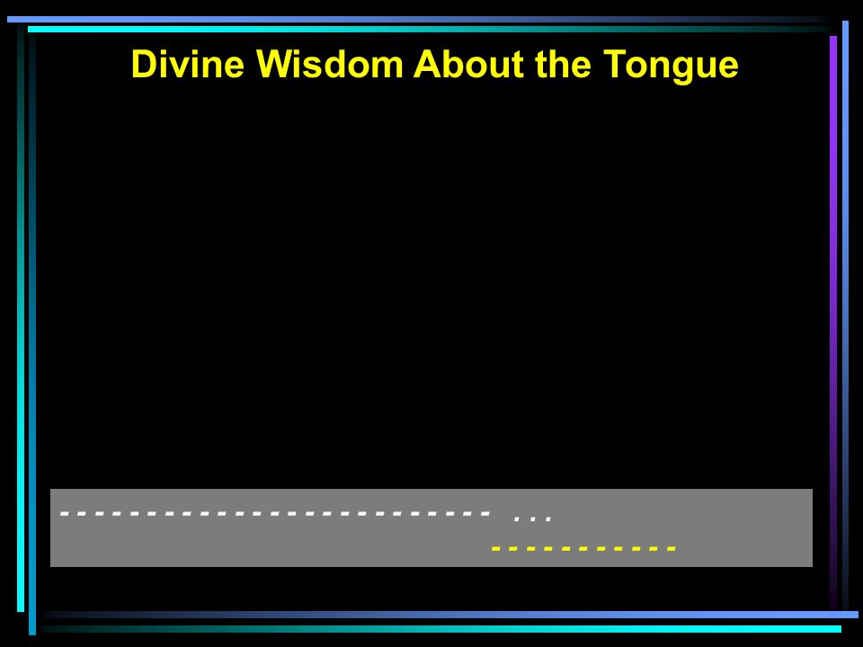 Divine Wisdom About the Tongue - - - - - - - - - - - - - - - - - - - - - - - - -...