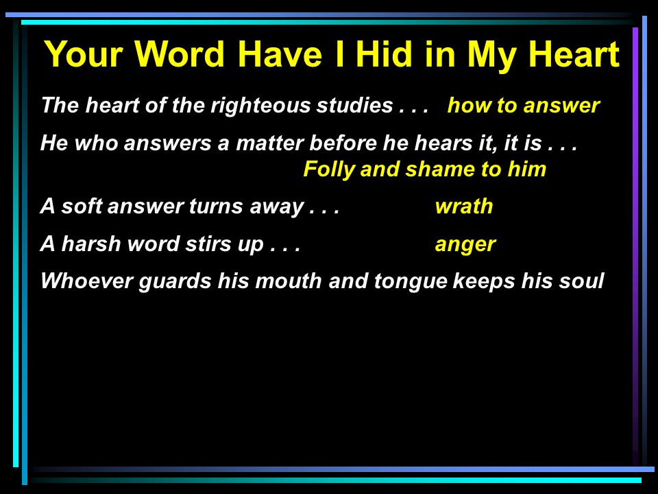 Your Word Have I Hid in My Heart The heart of the righteous studies...