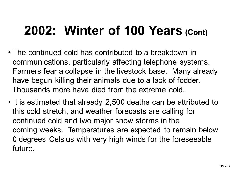 S9 - 3 2002: Winter of 100 Years (Cont) The continued cold has contributed to a breakdown in communications, particularly affecting telephone systems.