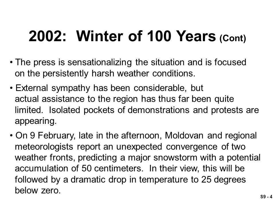 S9 - 4 2002: Winter of 100 Years (Cont) The press is sensationalizing the situation and is focused on the persistently harsh weather conditions.