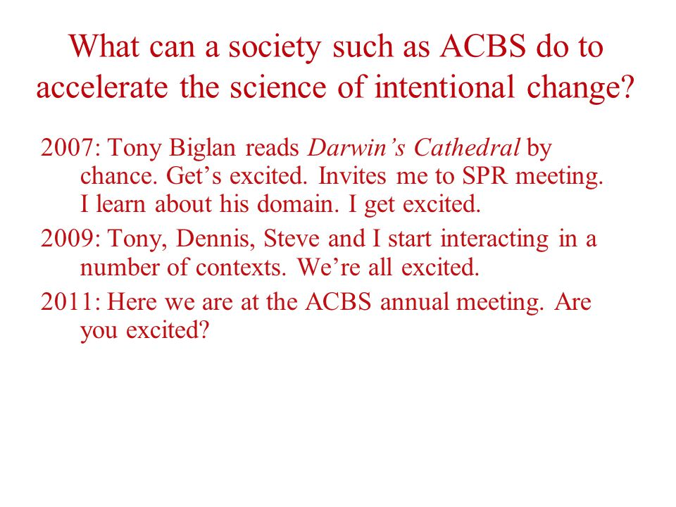 What can a society such as ACBS do to accelerate the science of intentional change.