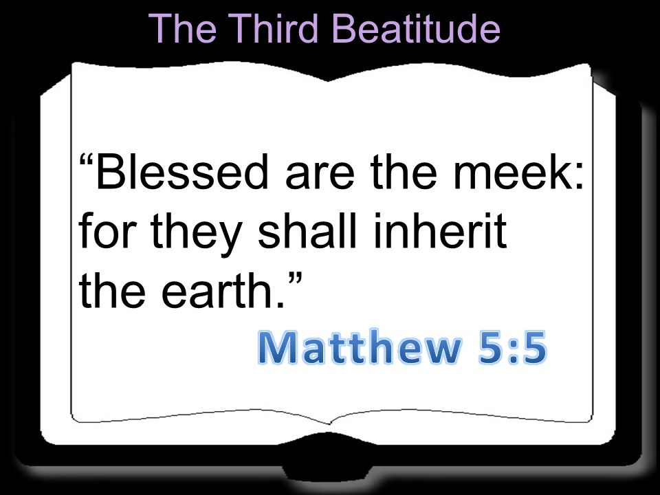 """Blessed are the meek: for they shall inherit the earth."" The Third Beatitude"
