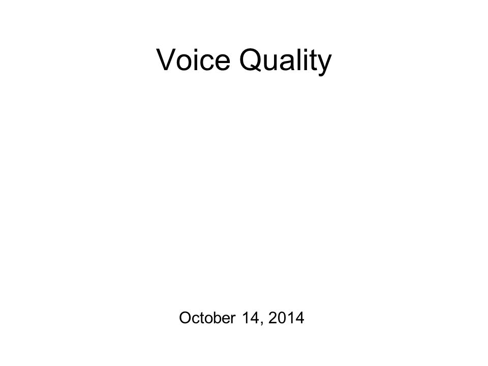 Voice Quality October 14, 2014
