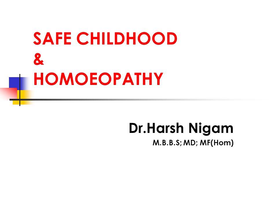 SAFE CHILDHOOD & HOMOEOPATHY Dr.Harsh Nigam M.B.B.S; MD; MF(Hom)
