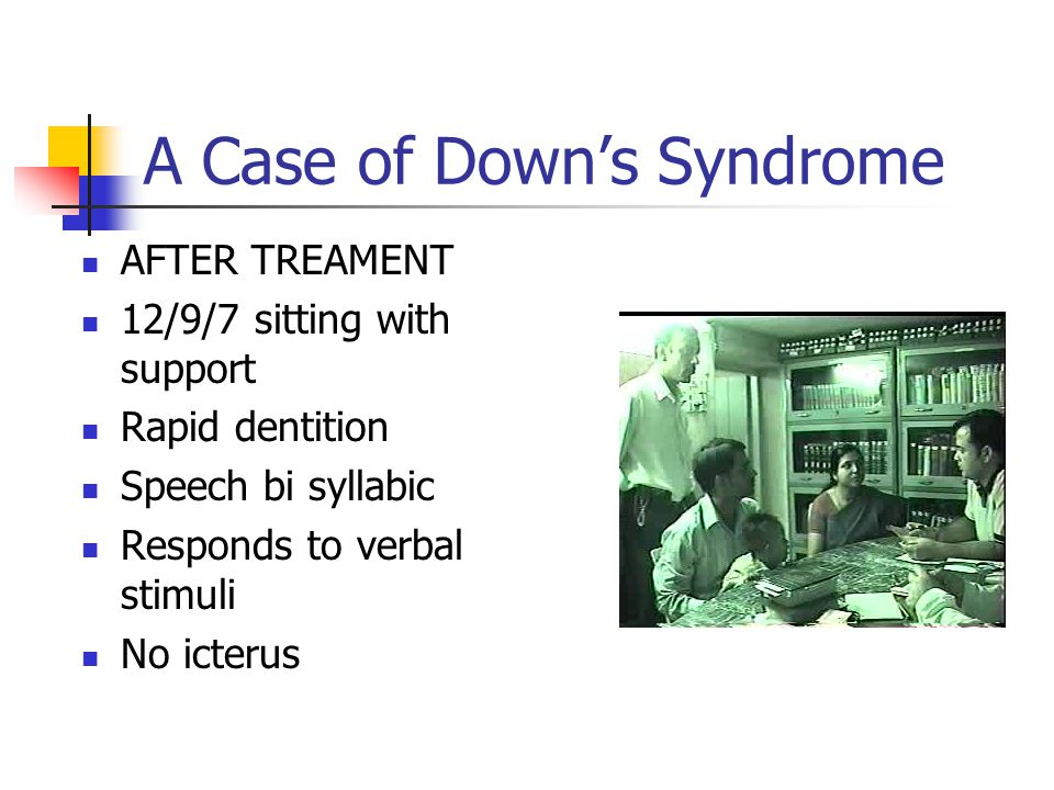 A Case of Down's Syndrome AFTER TREAMENT 12/9/7 sitting with support Rapid dentition Speech bi syllabic Responds to verbal stimuli No icterus