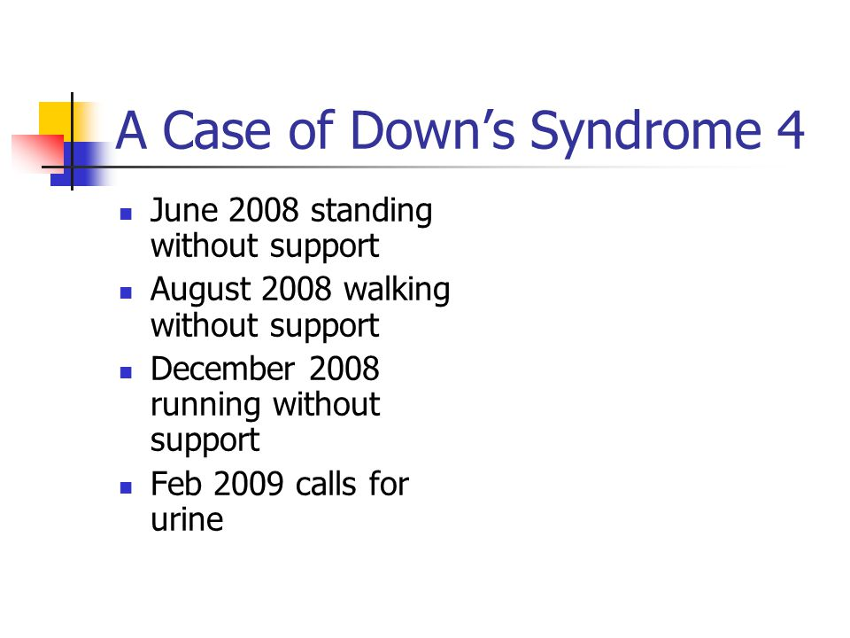 A Case of Down's Syndrome 4 June 2008 standing without support August 2008 walking without support December 2008 running without support Feb 2009 call