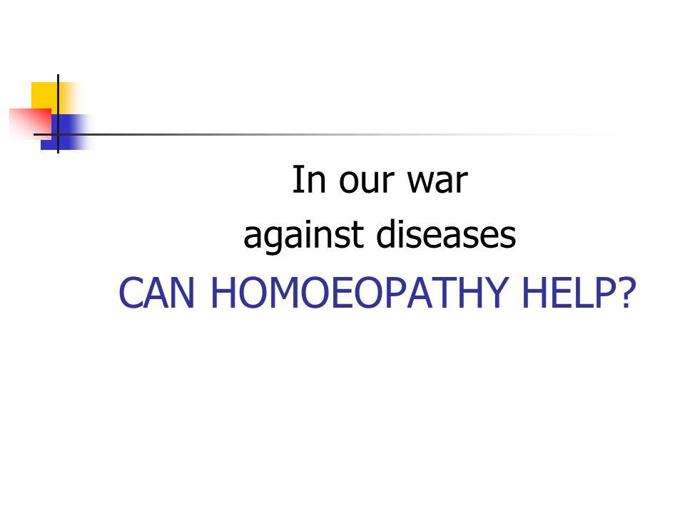 CAN HOMOEOPATHY HELP? In our war against diseases