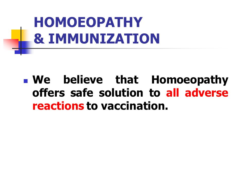 HOMOEOPATHY & IMMUNIZATION We believe that Homoeopathy offers safe solution to all adverse reactions to vaccination.