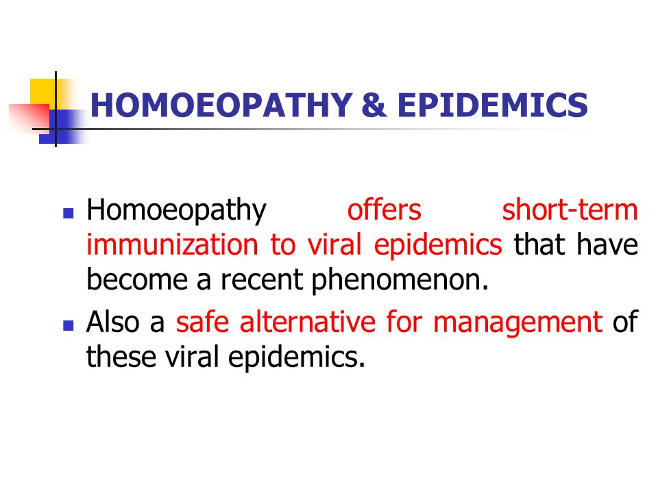 HOMOEOPATHY & EPIDEMICS Homoeopathy offers short-term immunization to viral epidemics that have become a recent phenomenon. Also a safe alternative fo