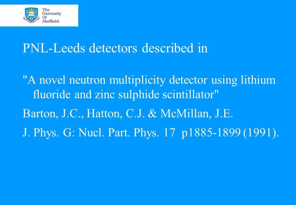 PNL-Leeds detectors described in A novel neutron multiplicity detector using lithium fluoride and zinc sulphide scintillator Barton, J.C., Hatton, C.J.