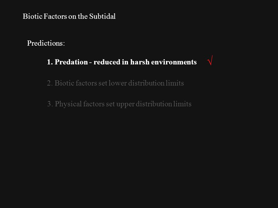 Biotic Factors on the Subtidal Predictions: 1. Predation - reduced in harsh environments 2.