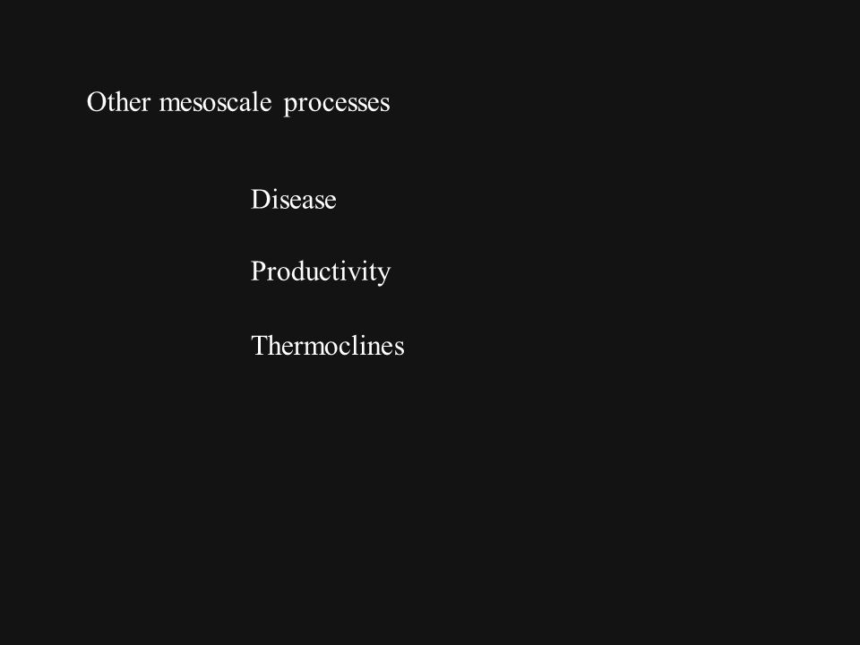 Other mesoscale processes Disease Productivity Thermoclines