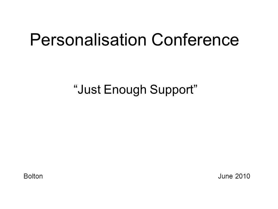"Personalisation Conference ""Just Enough Support"" BoltonJune 2010"