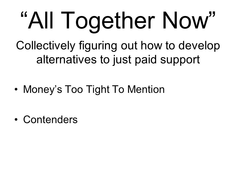 """All Together Now"" Collectively figuring out how to develop alternatives to just paid support Money's Too Tight To Mention Contenders"