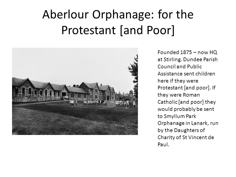 Aberlour Orphanage: for the Protestant [and Poor] Founded 1875 – now HQ at Stirling. Dundee Parish Council and Public Assistance sent children here if