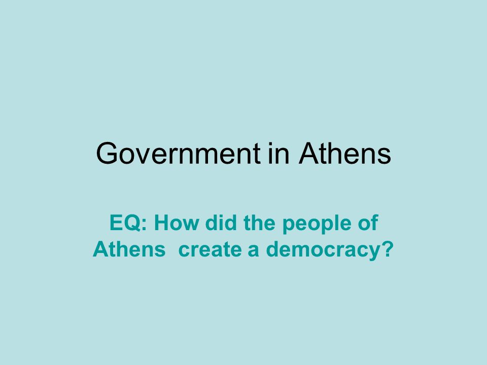 Forms of Government Oligarchy – a system in which a few powerful, wealthy individuals rule Tyrant – rule by a single person who took control of the government against the wishes of the community Democracy- a system in which citizens take part in the government EQ: How did the people of Athens create a democracy?